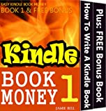 How To Write A Kindle Book To Make Money (Kindle Book Money #1) (Make Money with Kindle Books - How to Write & Sell Fiction & Nonfiction eBooks on Amazon: Writing, Marketing & Selling Series)
