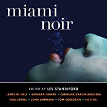 Miami Noir (       UNABRIDGED) by Les Standiford Narrated by Scott Brick, William Dufris, Joe Barrett, Jonathan Davis, Ray Porter, R.C. Bray, Elizabeth Evans