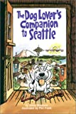 img - for The Dog Lovers' Companion to Seattle: The Inside Scoop on Where to Take Your Dog in the Seattle Area, Including Victoria and Vancouver book / textbook / text book