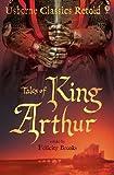 Tales of King Arthur: Usborne Classics Retold