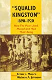 ''Squalid Kingston'' 1890-1920: How the Poor Lived, Moved and Had Their Being