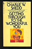 Getting Through to the Wonderful You (0891292470) by Charlie W Shedd
