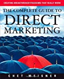 The Complete Guide to Direct Marketing: Creating Breakthrough Programs That Really Work