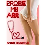 PROBE MY ASS (A Reluctant Doctor/Patient Anal Sex erotica story) (Doctor Patient Sex) ~ Nancy Brockton