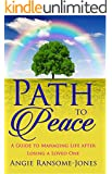 Path to Peace: A Guide to Managing Life After Losing a Loved One