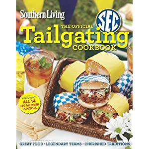 Southern Living The Official SEC Tailgating Cookbook: Great Food Legendary Teams Cherished Traditions