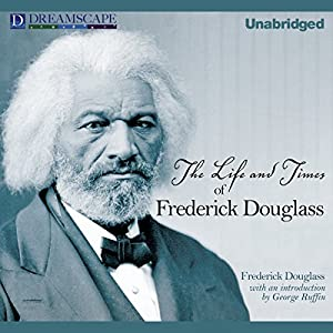 The Life and Times of Frederick Douglass Audiobook