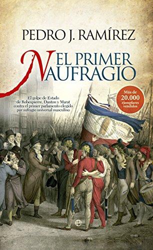 El Primer Naufragio. El Golpe De Estado De Robespierre, Danton Y Marat Contra El Primer Parlamento Elegido Por Sufragio Universal Masculino (Historia)