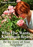Who Else Wants Knockout Roses: Be the Envy of Your Neighbor!