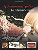 Woodturning Today: A Dramatic Evolution: Celebrating the American Association of Woodturners 25th Anniversary, 1986-2011