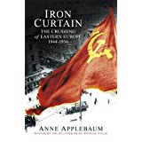 Iron Curtain: The Crushing of Eastern Europe 1944-56by Anne Applebaum