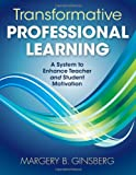 img - for Transformative Professional Learning: A System to Enhance Teacher and Student Motivation book / textbook / text book