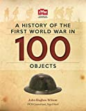img - for A History of the First World War in 100 Objects: In Association with the Imperial War Museum book / textbook / text book