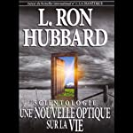 Scientologie: Une Nouvelle Optique Sur La Vie [Scientology: A New Slant on Life] | L. Ron Hubbard