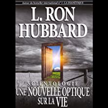 Scientologie: Une Nouvelle Optique Sur La Vie [Scientology: A New Slant on Life] | Livre audio Auteur(s) : L. Ron Hubbard Narrateur(s) :  uncredited