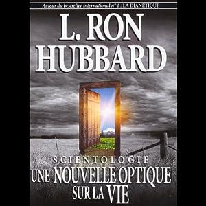 Scientologie: Une Nouvelle Optique Sur La Vie [Scientology: A New Slant on Life] | [L. Ron Hubbard]