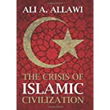 The Crisis of Islamic Civilizationby Ali Allawi