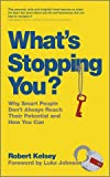What's Stopping You?: Why Smart People Don't Always Reach Their Potential and How You Can.
