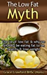 The Low Fat Myth: The lie of low fat,...
