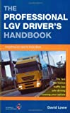 The Professional Lgv Driver's Handbook (0749438223) by Lowe, David