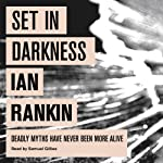 Set In Darkness (       UNABRIDGED) by Ian Rankin Narrated by Samuel Gillies