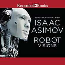 Robot Visions (       UNABRIDGED) by Isaac Asimov Narrated by Graham Winton