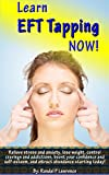 img - for Learn EFT Tapping NOW! Complete Beginner's Manual: Relieve stress and anxiety, lose weight, control cravings and addictions, boost your confidence and ... and attract abundance starting today book / textbook / text book