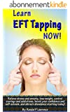 Learn EFT Tapping NOW! Complete Beginner's Manual: Relieve stress and anxiety, lose weight, control cravings and addictions, boost your confidence and ... abundance starting today (English Edition)