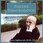 Positive Disintegration Hörbuch von Kazimierz Dabrowski M.D. Ph.D. Gesprochen von: Dave Young