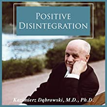 Positive Disintegration | Livre audio Auteur(s) : Kazimierz Dabrowski M.D. Ph.D. Narrateur(s) : Dave Young