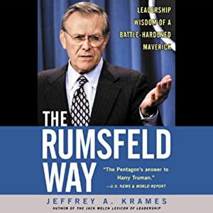 The Rumsfeld Way: The Leadership Wisdom of a Battle-Hardened Maverick | [Jeffrey Krames]