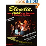 Blondie, from Punk to the Present: A Pictorial History (Musical Legacy Series, 1)