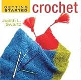 Getting Started Crochet Judith L Swartz