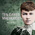 Ten Days in a Mad-House Hörbuch von Nellie Bly Gesprochen von: Rebecca Gibel