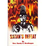 Satan's Defeat: Overcoming Satan's Wiles and Demons