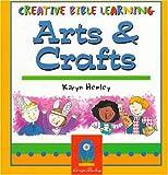 Creative Bible Learning: Arts & Crafts (0784706980) by Henley, Karyn