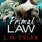 Primal Law: Alpha Pack Series #1 (       UNABRIDGED) by J. D. Tyler Narrated by Kirsten Potter