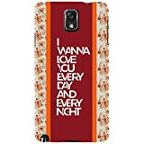 For Samsung Galaxy Note 3 :: Samsung Galaxy Note III :: Samsung Galaxy Note 3 N9002 :: Samsung Galaxy Note N9000 N9005 I Wanna Love You Every Day And Every Night ( I Wanna Love You Every Day And Every Night, Good Quotes, Pattern ) Printed Designer Back Ca