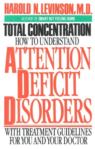 Total Concentration: How to Understand Attention Deficit Disorders, Harold N. Levinson