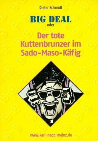 Big Deal oder Der tote Kuttenbrunzer im Sado-Maso-Käfig: Mainzer Kriminalroman aus der Serie: Karl Napp ermittelt