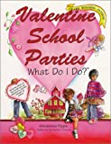 Valentine School Parties . . . What Do I Do? (What Do I Do? series)