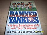 "Damned Yankees: A No-Holds-Barred Account of Life With ""Boss"" Steinbrenner (0446515442) by Bill Madden"
