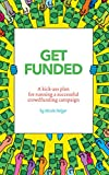 Get Funded: A kick-ass plan for running a successful crowdfunding campaign.