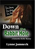 img - for Down The Rabbit Hole: A Samantha Skellar Mystery by Lynne Jamneck (2005-02-01) book / textbook / text book