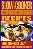 Slow Cooker Chicken Recipes: 50 Quick & Easy Chicken Breasts, Thighs and Wings for Your Crock Pot