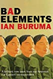 BAD ELEMENTS: CHINESE REBELS FROM LA TO BEIJING: CHINESE REBELS FROM LA TO BEIJING (0297643134) by IAN BURUMA