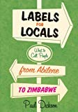 Labels for Locals: What to Call People from Abilene to Zimbabwe (006088164X) by Dickson, Paul