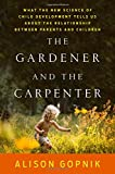 The Gardener and the Carpenter: What the New Science of Child Development Tells Us About the Rela…
