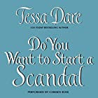 Do You Want to Start a Scandal Hörbuch von Tessa Dare Gesprochen von: Carmen Rose