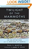 Twilight of the Mammoths: Ice Age Extinctions and the Rewilding of America (Organisms and Environments)